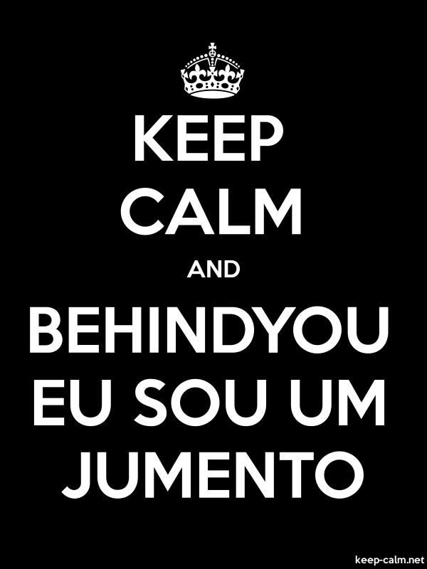 KEEP CALM AND BEHINDYOU EU SOU UM JUMENTO - white/black - Default (600x800)