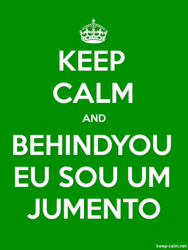 KEEP CALM AND BEHINDYOU EU SOU UM JUMENTO - white/green - Default (600x800)