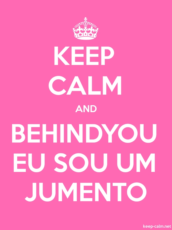 KEEP CALM AND BEHINDYOU EU SOU UM JUMENTO - white/pink - Default (600x800)