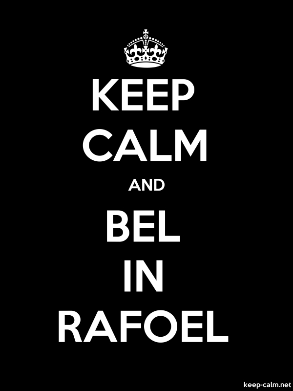 KEEP CALM AND BEL IN RAFOEL - white/black - Default (600x800)