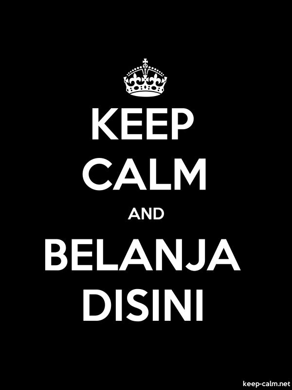 KEEP CALM AND BELANJA DISINI - white/black - Default (600x800)