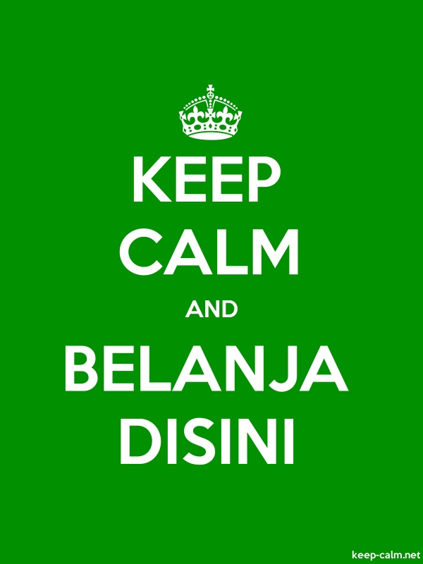 KEEP CALM AND BELANJA DISINI - white/green - Default (600x800)