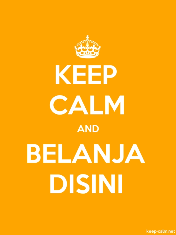 KEEP CALM AND BELANJA DISINI - white/orange - Default (600x800)