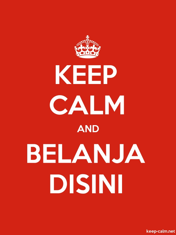 KEEP CALM AND BELANJA DISINI - white/red - Default (600x800)