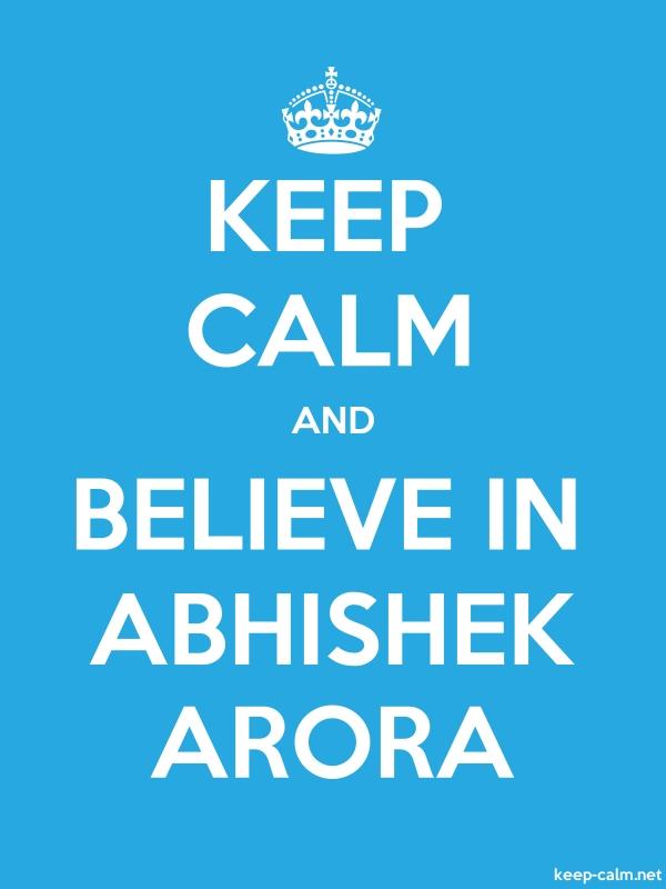 KEEP CALM AND BELIEVE IN ABHISHEK ARORA - white/blue - Default (600x800)
