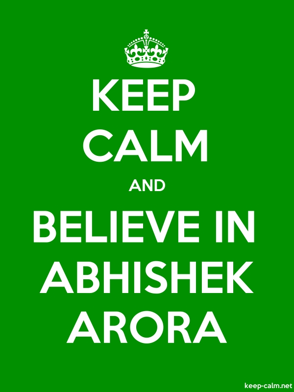 KEEP CALM AND BELIEVE IN ABHISHEK ARORA - white/green - Default (600x800)