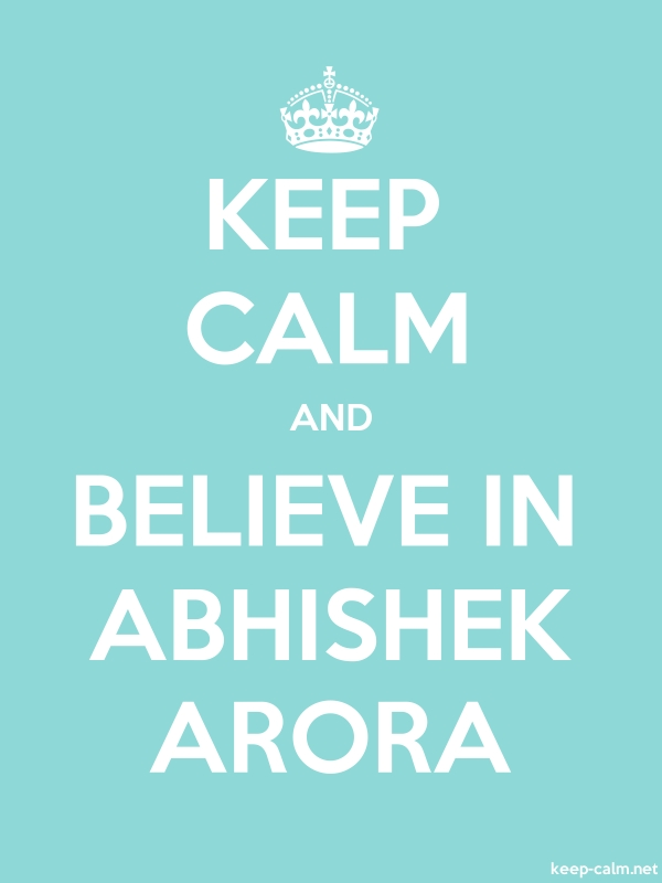 KEEP CALM AND BELIEVE IN ABHISHEK ARORA - white/lightblue - Default (600x800)