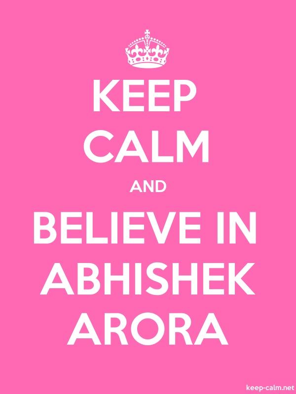 KEEP CALM AND BELIEVE IN ABHISHEK ARORA - white/pink - Default (600x800)