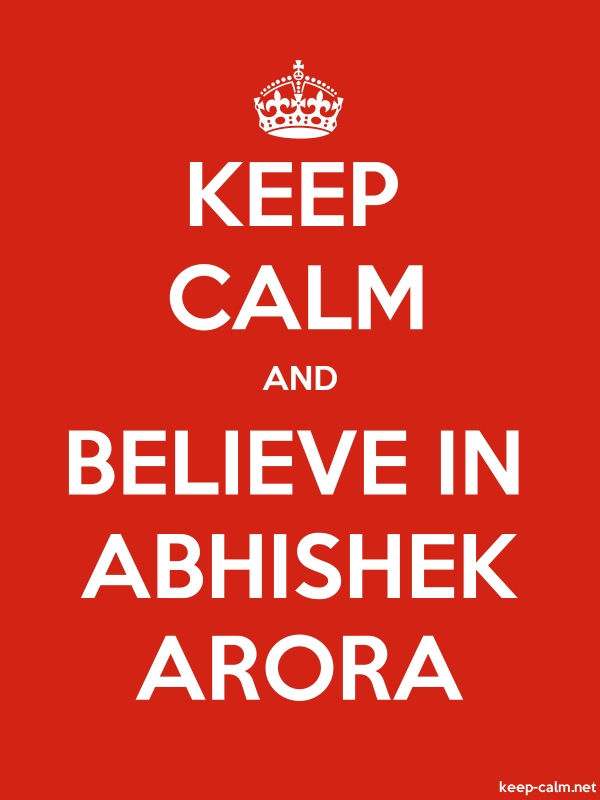 KEEP CALM AND BELIEVE IN ABHISHEK ARORA - white/red - Default (600x800)