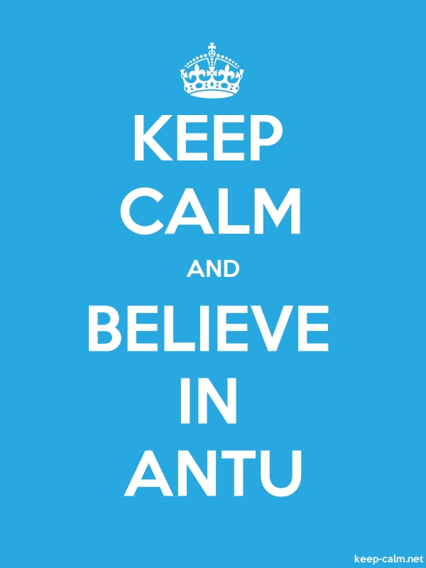 KEEP CALM AND BELIEVE IN ANTU - white/blue - Default (600x800)