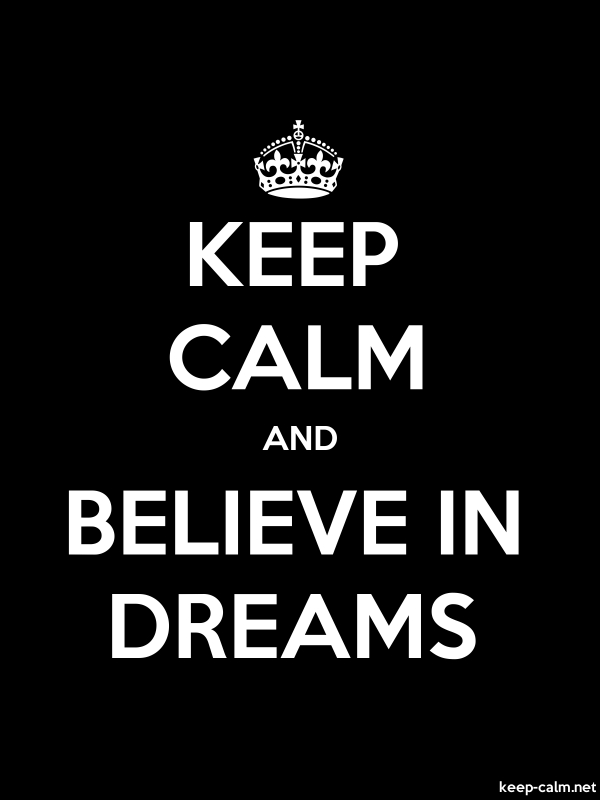 KEEP CALM AND BELIEVE IN DREAMS - white/black - Default (600x800)