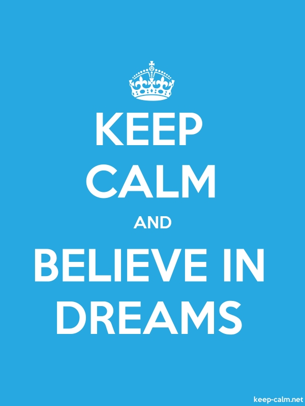 KEEP CALM AND BELIEVE IN DREAMS - white/blue - Default (600x800)