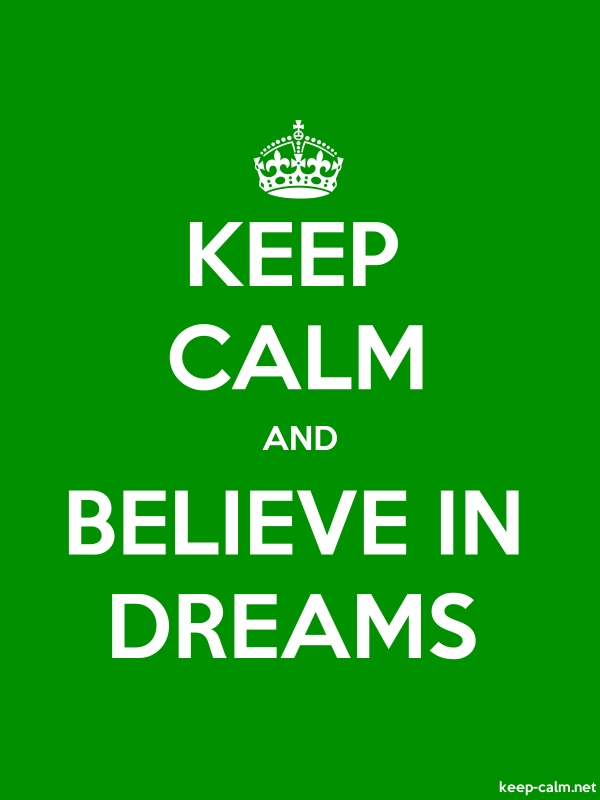 KEEP CALM AND BELIEVE IN DREAMS - white/green - Default (600x800)