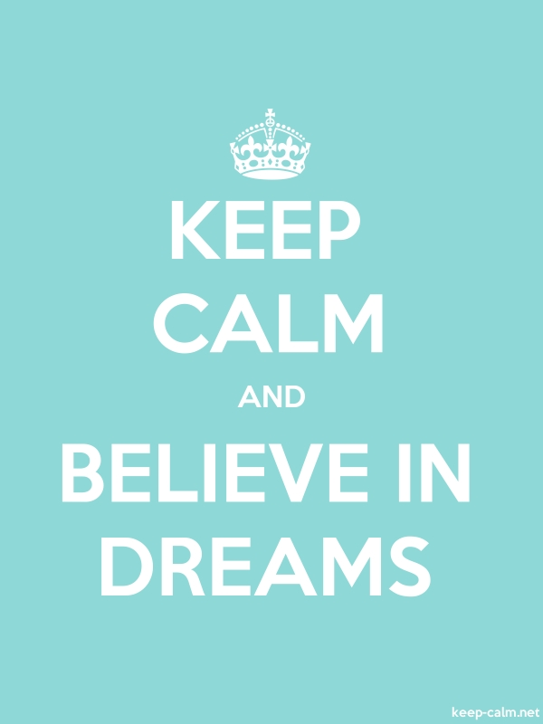 KEEP CALM AND BELIEVE IN DREAMS - white/lightblue - Default (600x800)