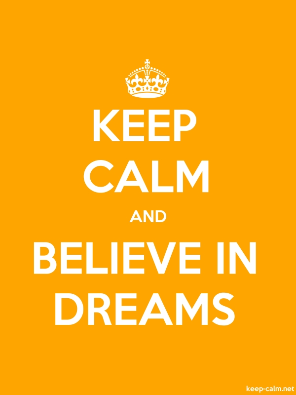 KEEP CALM AND BELIEVE IN DREAMS - white/orange - Default (600x800)