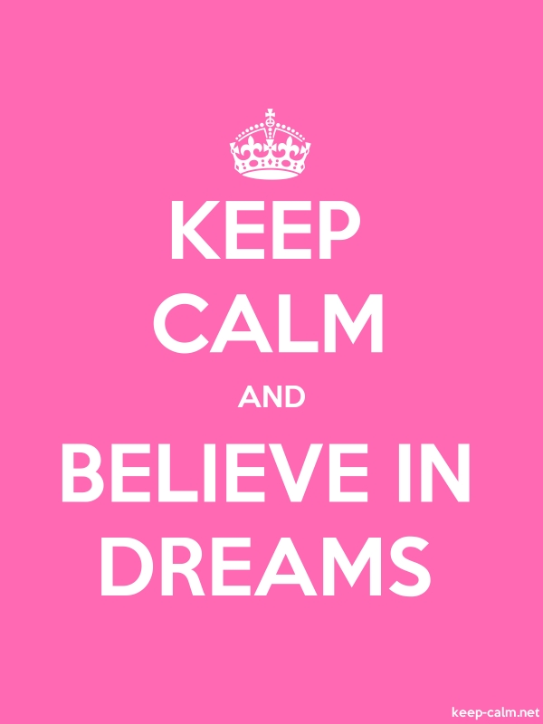 KEEP CALM AND BELIEVE IN DREAMS - white/pink - Default (600x800)