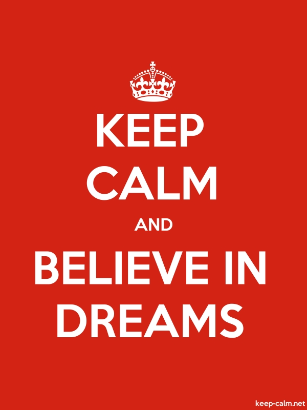 KEEP CALM AND BELIEVE IN DREAMS - white/red - Default (600x800)