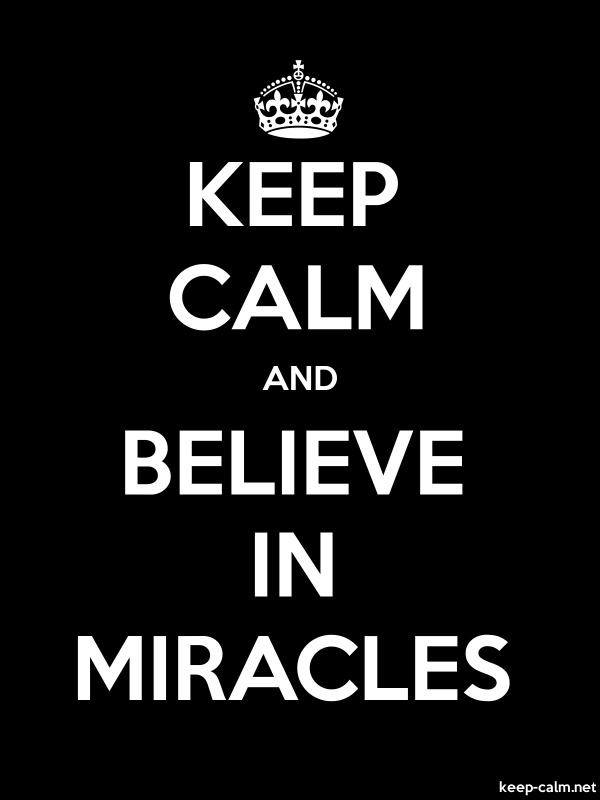 KEEP CALM AND BELIEVE IN MIRACLES - white/black - Default (600x800)
