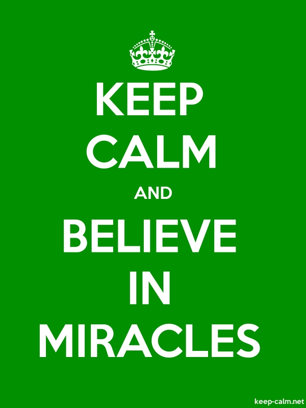 KEEP CALM AND BELIEVE IN MIRACLES - white/green - Default (600x800)