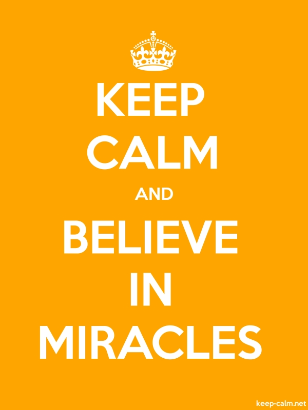 KEEP CALM AND BELIEVE IN MIRACLES - white/orange - Default (600x800)