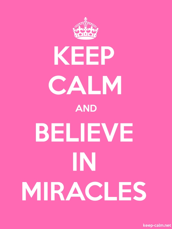KEEP CALM AND BELIEVE IN MIRACLES - white/pink - Default (600x800)