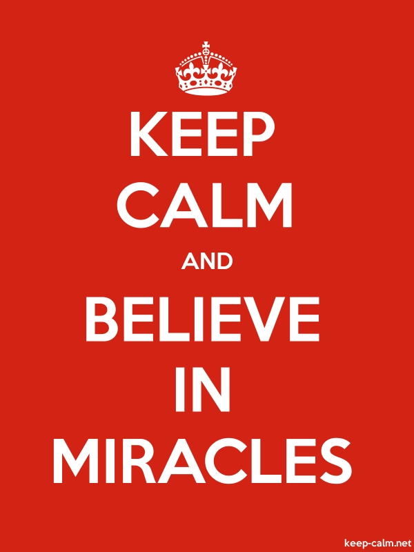 KEEP CALM AND BELIEVE IN MIRACLES - white/red - Default (600x800)
