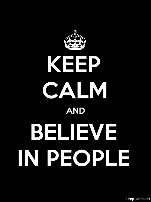 KEEP CALM AND BELIEVE IN PEOPLE - white/black - Default (600x800)