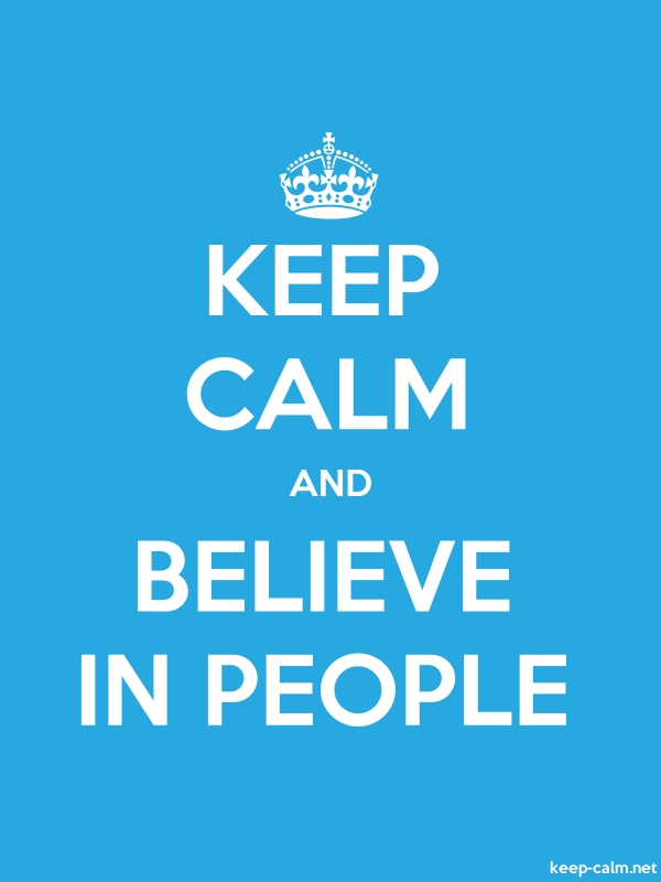 KEEP CALM AND BELIEVE IN PEOPLE - white/blue - Default (600x800)