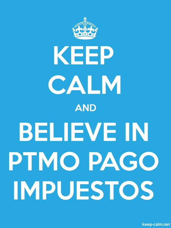 KEEP CALM AND BELIEVE IN PTMO PAGO IMPUESTOS - white/blue - Default (600x800)