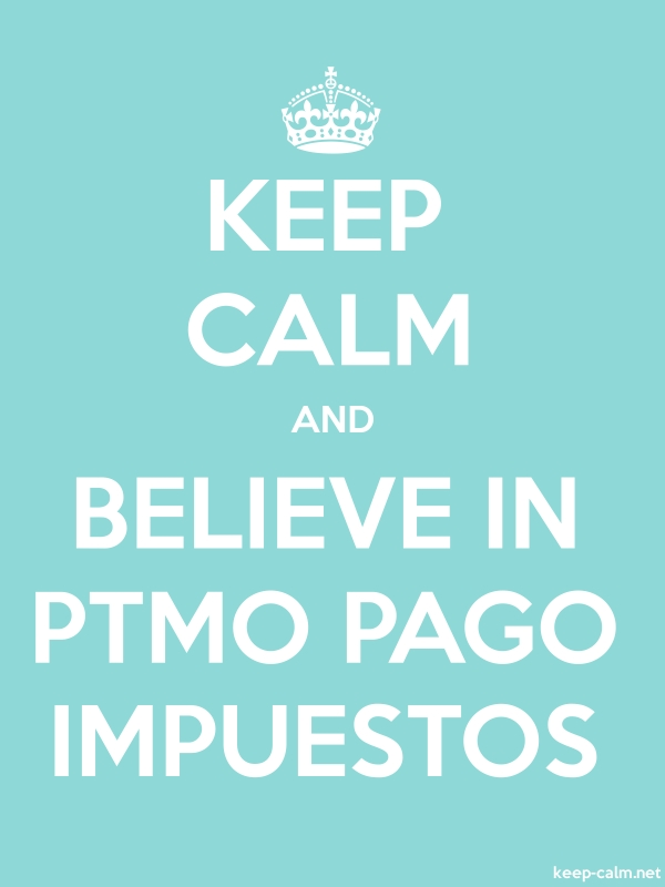 KEEP CALM AND BELIEVE IN PTMO PAGO IMPUESTOS - white/lightblue - Default (600x800)
