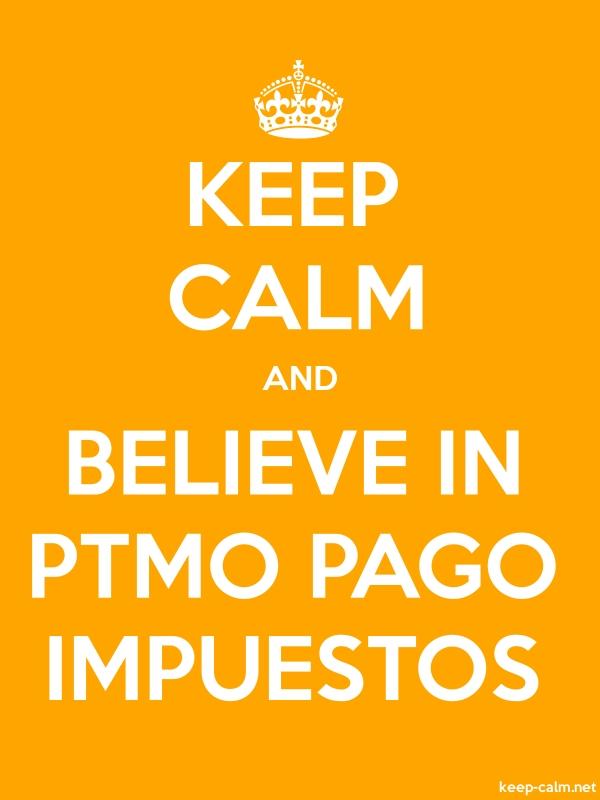 KEEP CALM AND BELIEVE IN PTMO PAGO IMPUESTOS - white/orange - Default (600x800)