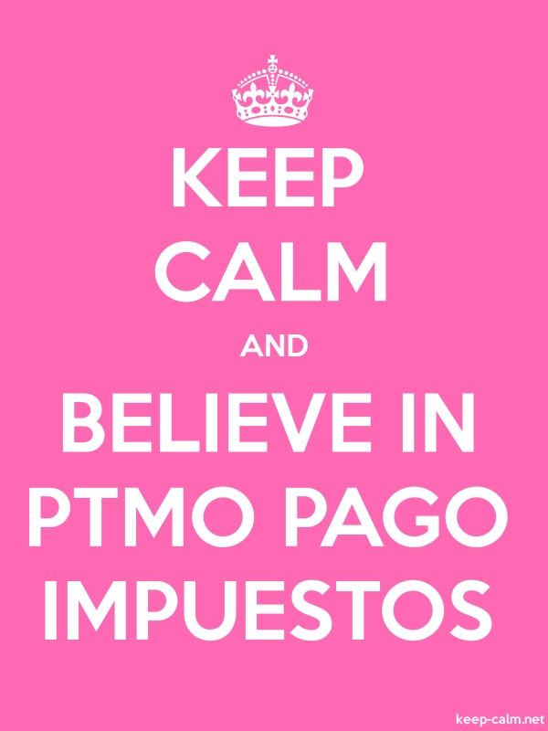 KEEP CALM AND BELIEVE IN PTMO PAGO IMPUESTOS - white/pink - Default (600x800)