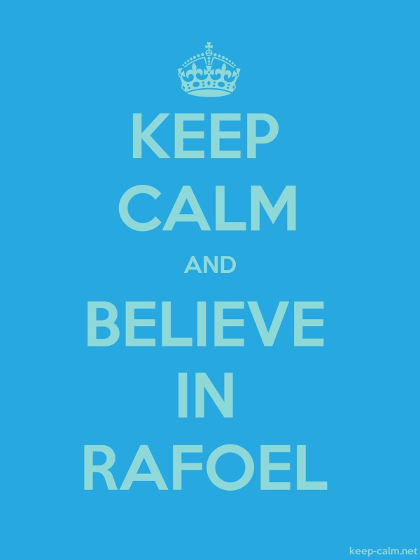 KEEP CALM AND BELIEVE IN RAFOEL - lightblue/blue - Default (600x800)