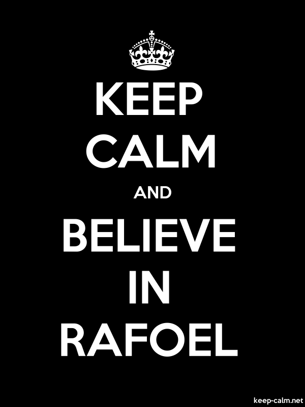 KEEP CALM AND BELIEVE IN RAFOEL - white/black - Default (600x800)