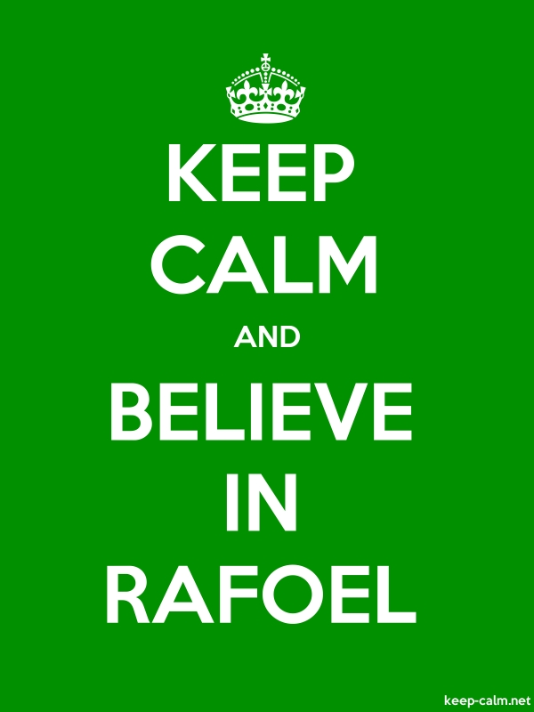 KEEP CALM AND BELIEVE IN RAFOEL - white/green - Default (600x800)
