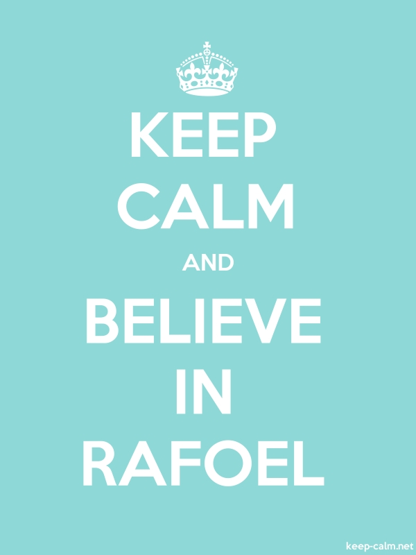 KEEP CALM AND BELIEVE IN RAFOEL - white/lightblue - Default (600x800)