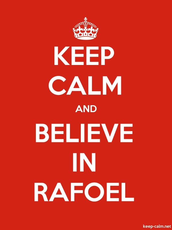 KEEP CALM AND BELIEVE IN RAFOEL - white/red - Default (600x800)