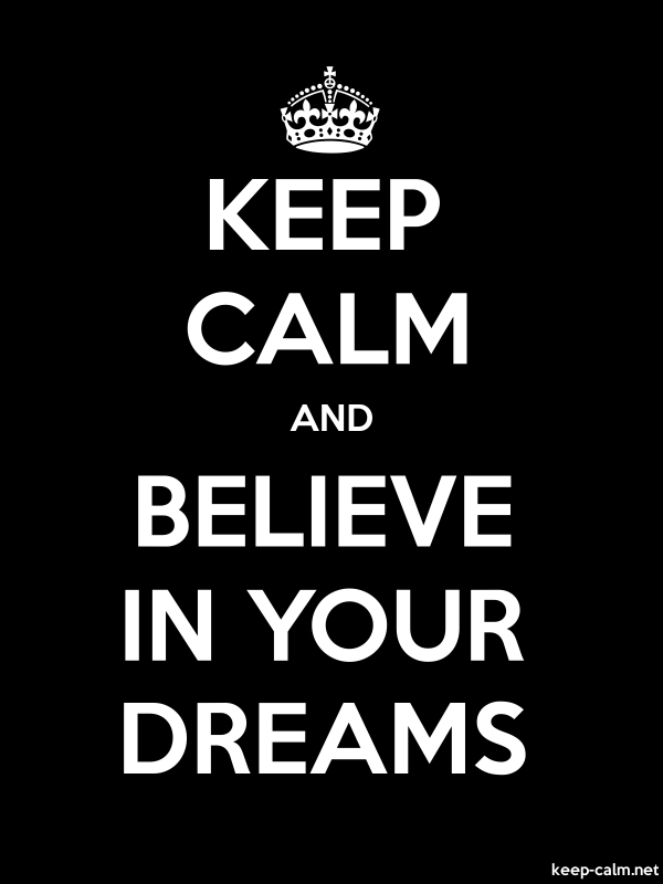 KEEP CALM AND BELIEVE IN YOUR DREAMS - white/black - Default (600x800)