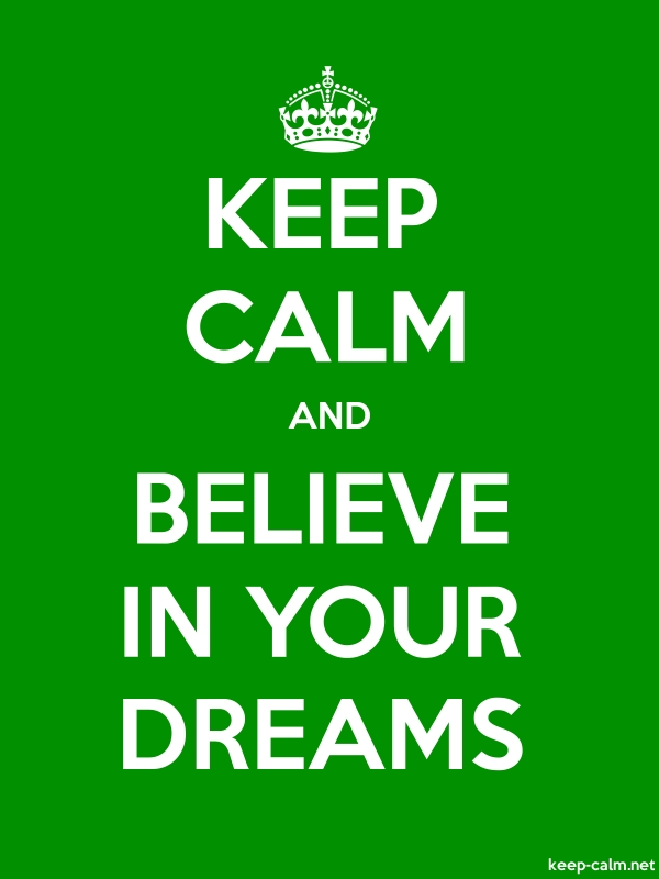 KEEP CALM AND BELIEVE IN YOUR DREAMS - white/green - Default (600x800)