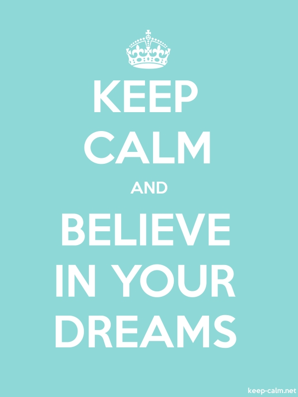 KEEP CALM AND BELIEVE IN YOUR DREAMS - white/lightblue - Default (600x800)