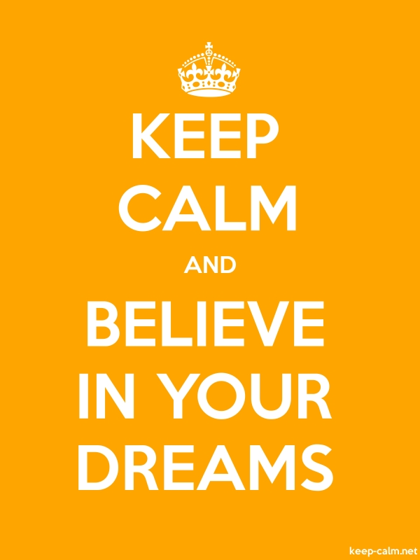 KEEP CALM AND BELIEVE IN YOUR DREAMS - white/orange - Default (600x800)