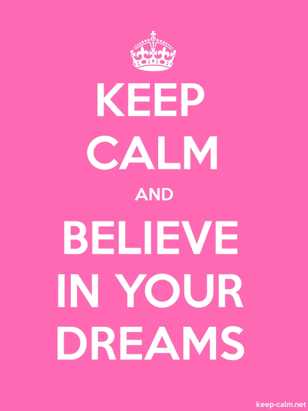 KEEP CALM AND BELIEVE IN YOUR DREAMS - white/pink - Default (600x800)