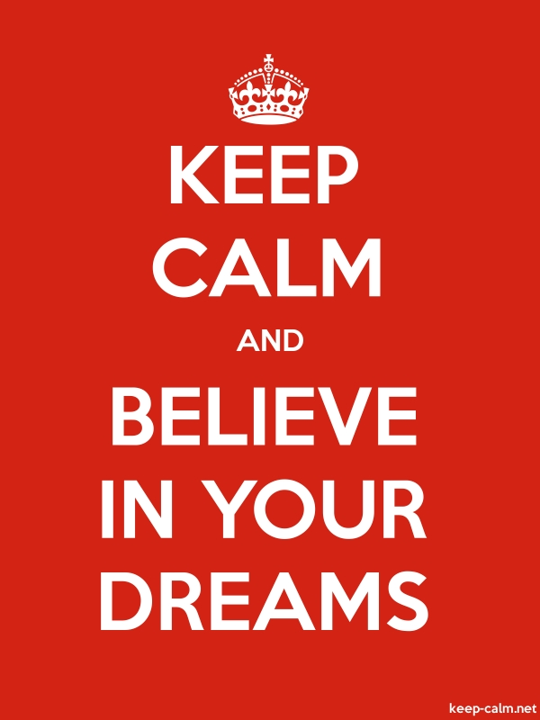 KEEP CALM AND BELIEVE IN YOUR DREAMS - white/red - Default (600x800)