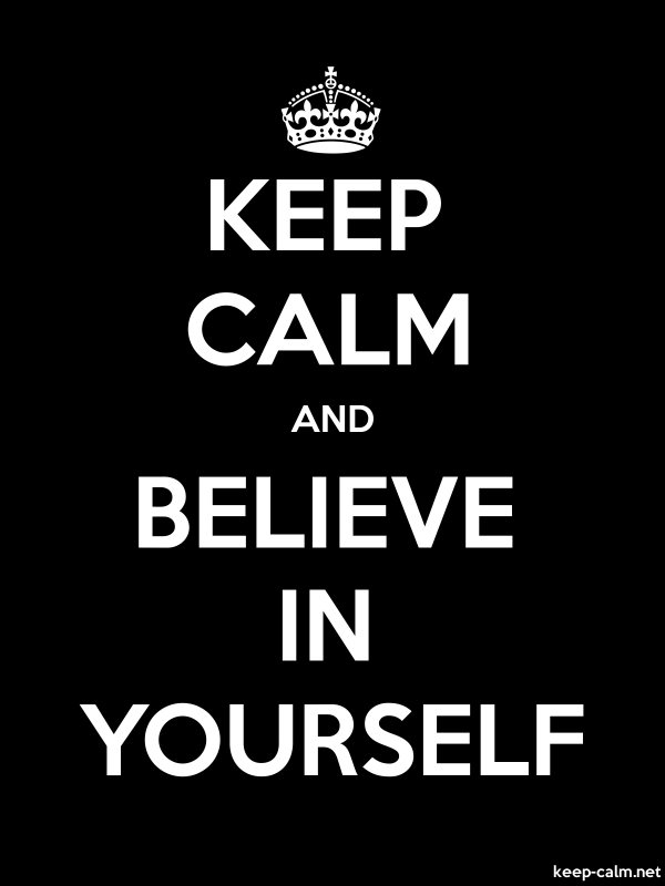 KEEP CALM AND BELIEVE IN YOURSELF - white/black - Default (600x800)