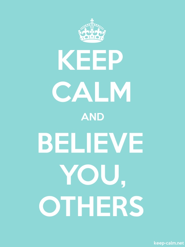 KEEP CALM AND BELIEVE YOU, OTHERS - white/lightblue - Default (600x800)