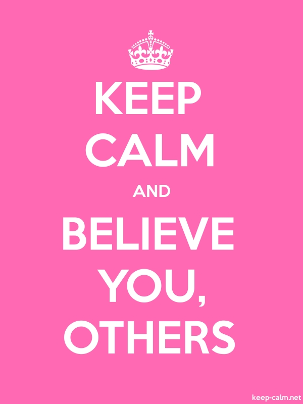 KEEP CALM AND BELIEVE YOU, OTHERS - white/pink - Default (600x800)