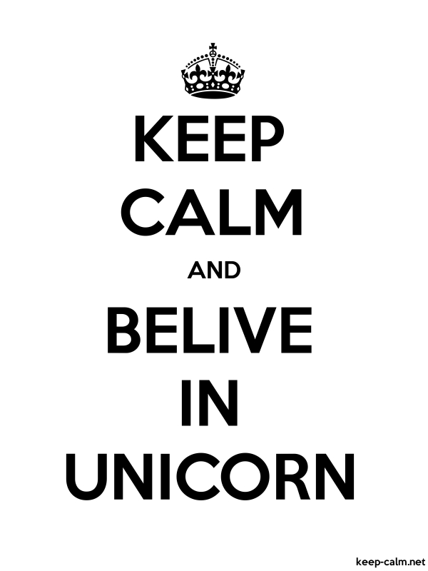 Keep Calm And Belive In Unicorn