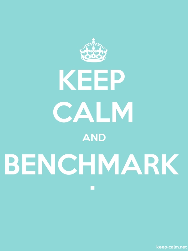 KEEP CALM AND BENCHMARK . - white/lightblue - Default (600x800)