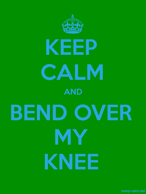 KEEP CALM AND BEND OVER MY KNEE - blue/green - Default (600x800)