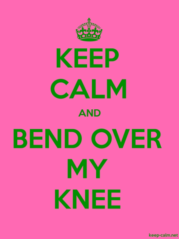KEEP CALM AND BEND OVER MY KNEE - green/pink - Default (600x800)